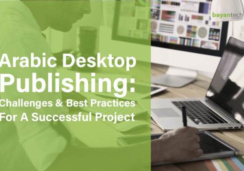 Arabic Desktop Publishing: Challenges & Best Practices for a Successful Project