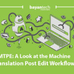 MTPE: A Look at the Machine Translation Post Edit Workflow